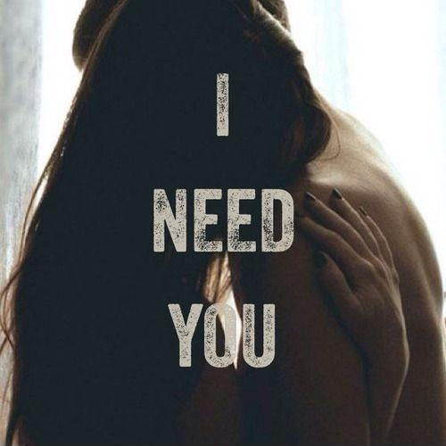 Needing You Quotes Sayings i Need You Picture Quote 1