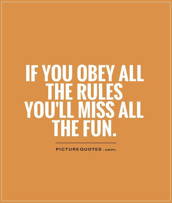 If you obey all the rules you'll miss all the fun Picture Quote #1
