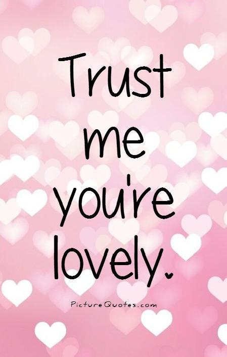 Trust me you're lovely Picture Quote #1