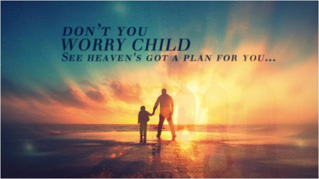 Don T You Worry Child See Heaven S Got A Plan For You Picture Quotes