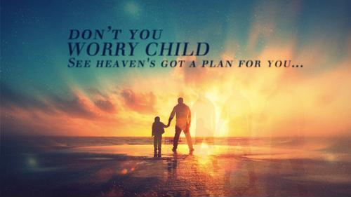 Don't you worry child, see heaven's got a plan for you Picture Quote #1