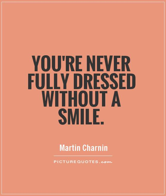 your never fully dressed without a smile