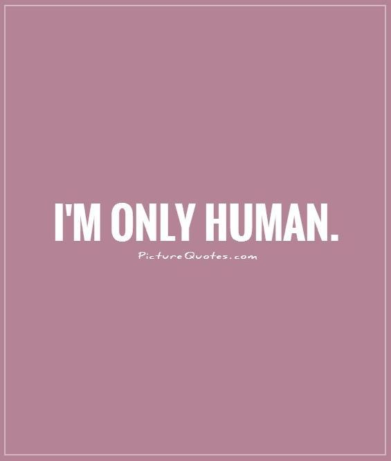 I'm only human Picture Quote #1
