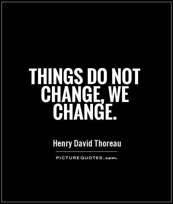 Things do not change, we change Picture Quote #1
