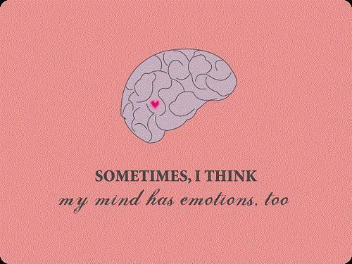 Sometimes, I think my mind has emotions to Picture Quote #1