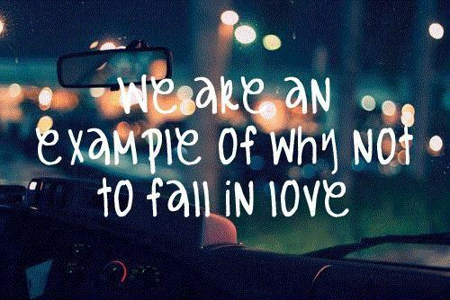 We are an example of why not to fall in love Picture Quote #1