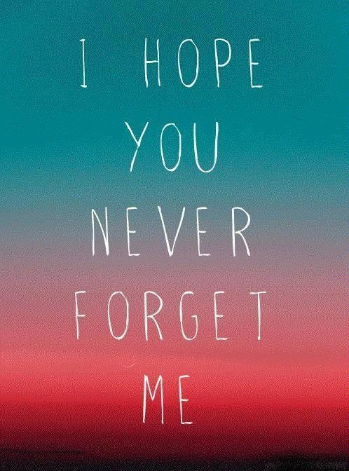 I hope you never forget me Picture Quote #1