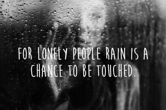 For lonely people rain is a chance to be touched Picture Quote #1