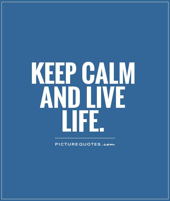Keep calm and live life Picture Quote #1