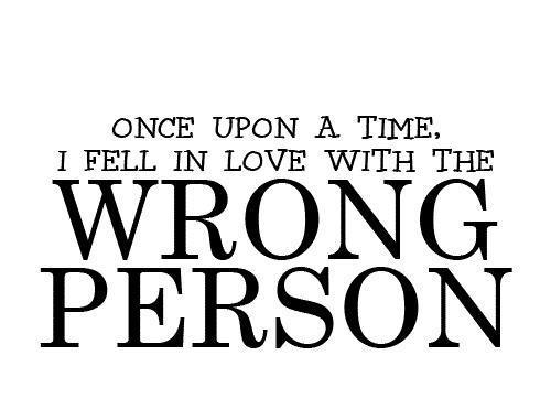 Once upon a time I fell in love with the wrong person Picture Quote #1