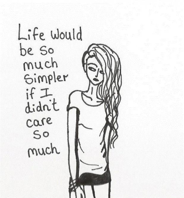Life would be so much simpler if I didn't care so much Picture Quote #1