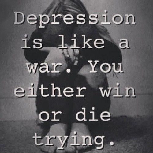 Depression is like war, you either win or you die trying Picture Quote #1
