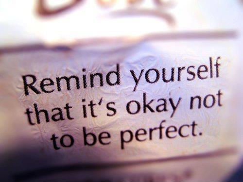 Remind yourself that it's okay not to be perfect Picture Quote #1
