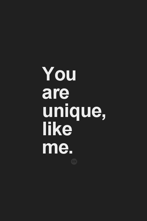 You are unique, like me Picture Quote #1