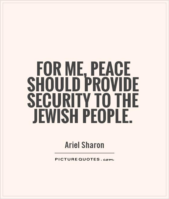 For me, peace should provide security to the Jewish people Picture Quote #1