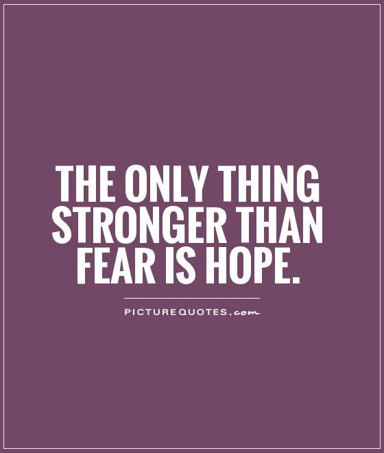 The only thing stronger than fear is hope Picture Quote #1