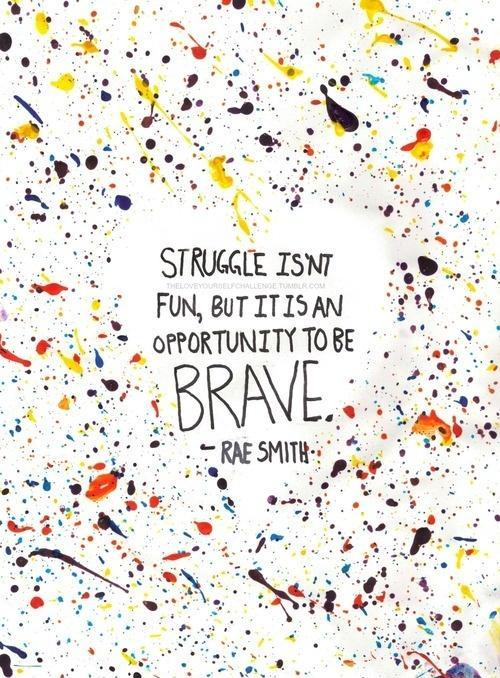Struggle isn't fun, but it's an opportunity to be brave Picture Quote #1