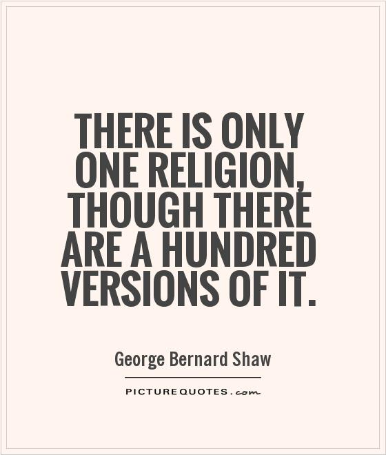 There is only one religion, though there are a hundred versions of it Picture Quote #1