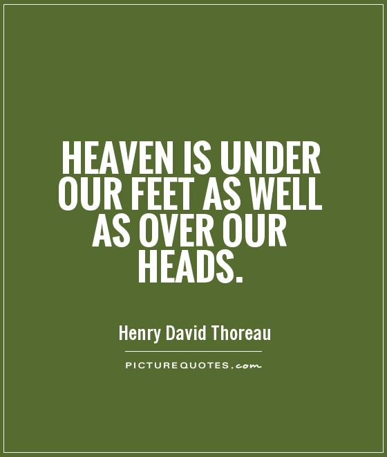 Heaven is under our feet as well as over our heads Picture Quote #1