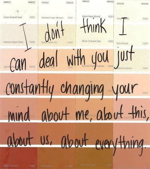 I don't think I can deal with you constantly changing you mind about me, about this, about everything Picture Quote #1