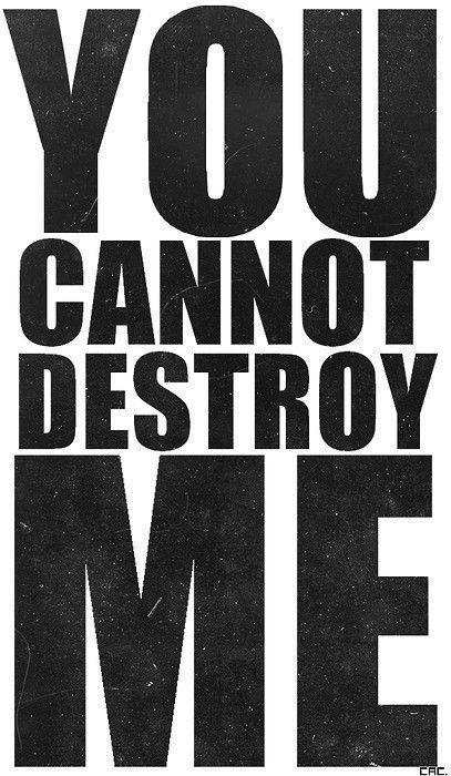 You cannot destroy me Picture Quote #1