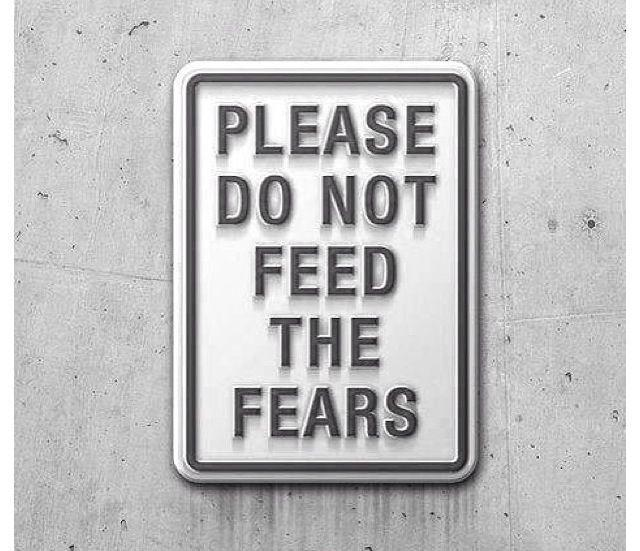 Please do not feed the fears Picture Quote #1