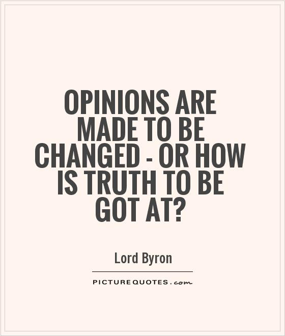 Opinions are made to be changed - or how is truth to be got at? Picture Quote #1