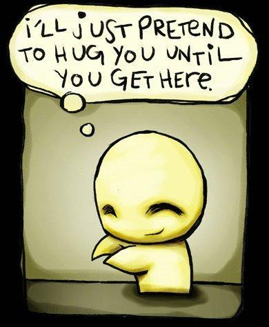 I'll just pretend to hug you until you get here Picture Quote #1