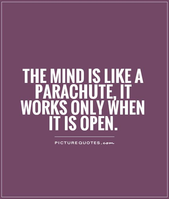 The mind is like a parachute, it works only when it is open Picture Quote #1