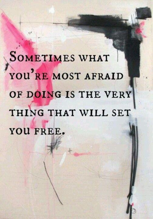 Sometimes what you're most afraid of doing is the very thing that will set you free Picture Quote #1
