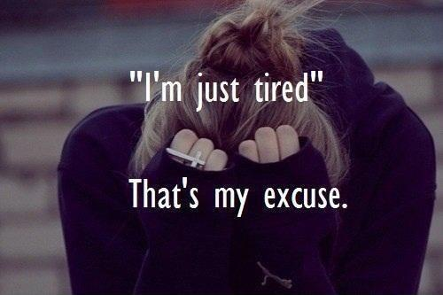 I'm just tired. That's my excuse Picture Quote #1