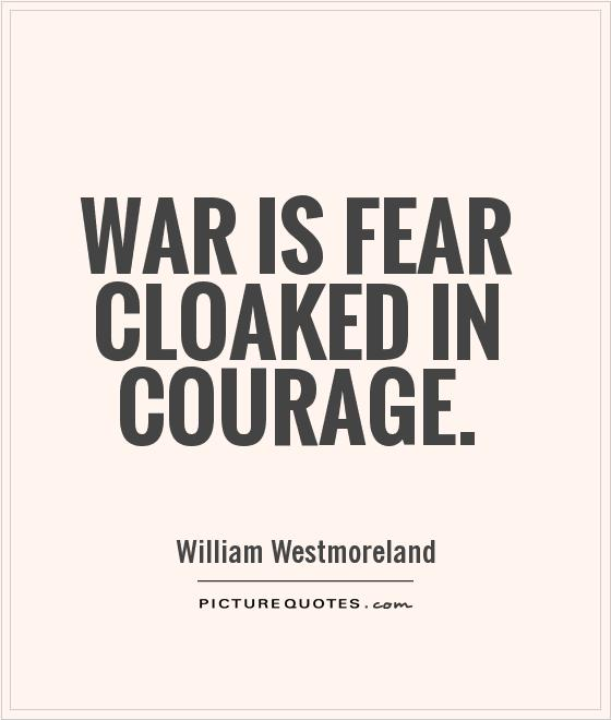 War is fear cloaked in courage Picture Quote #1