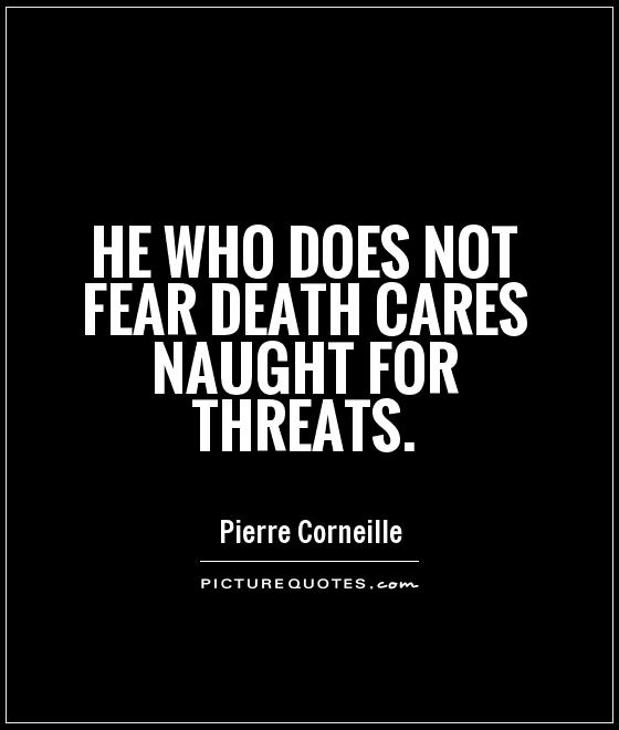 He who does not fear death cares naught for threats Picture Quote #1