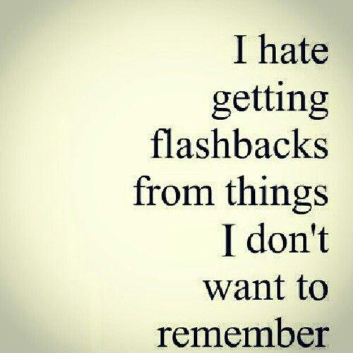 I hate getting flashbacks from things I don't want to remember Picture Quote #1