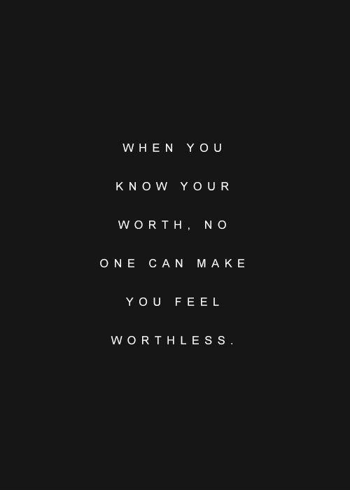 When you know your worth, no one can make you feel worthless Picture Quote #1