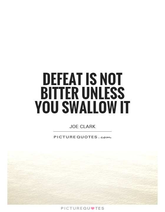 Defeat is not bitter unless you swallow it Picture Quote #1