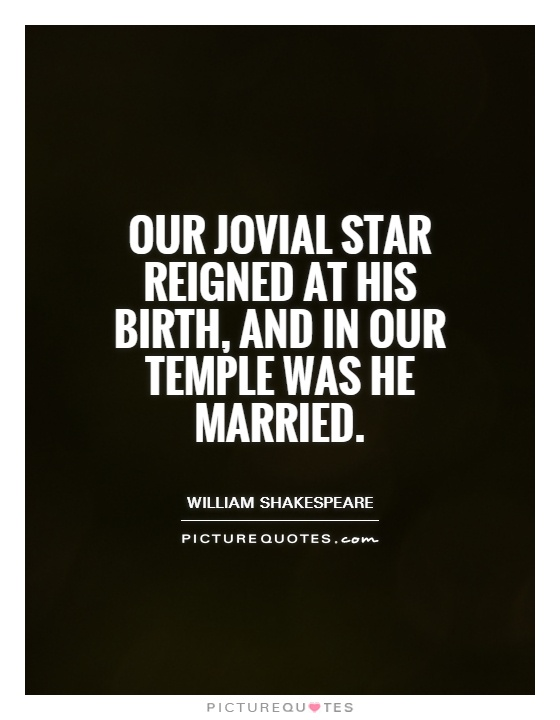 Our Jovial star reigned at his birth, and in Our temple was he married Picture Quote #1