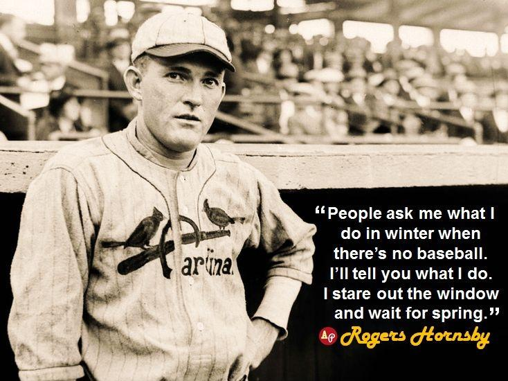People ask me what I do in winter when there's no baseball. I'll tell you what I do. I stare out the window and wait for spring Picture Quote #1