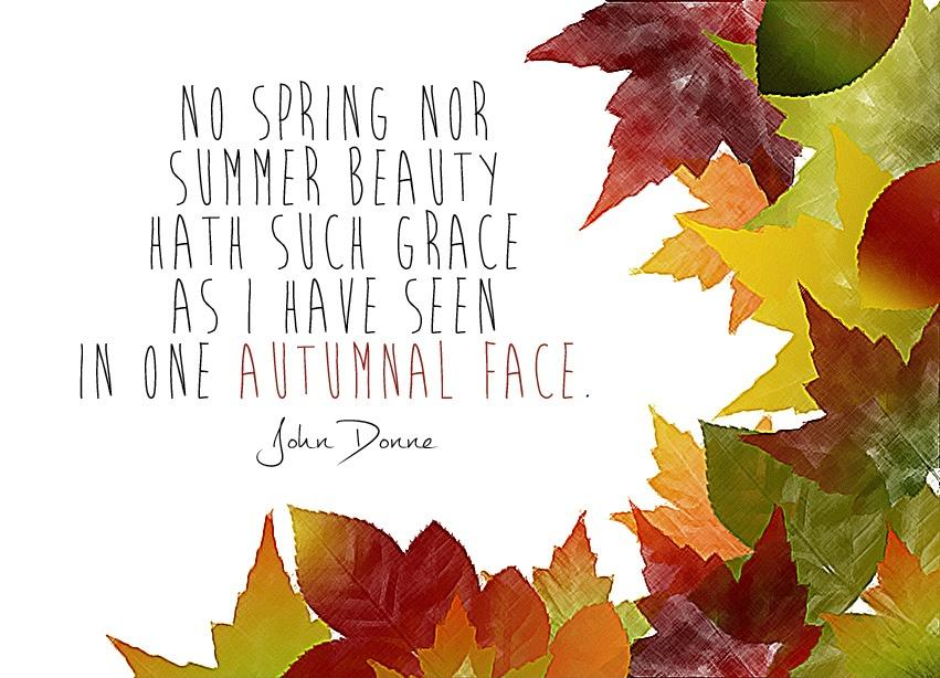 No spring nor summer beauty hath such grace as I have seen in one autumnal face Picture Quote #1