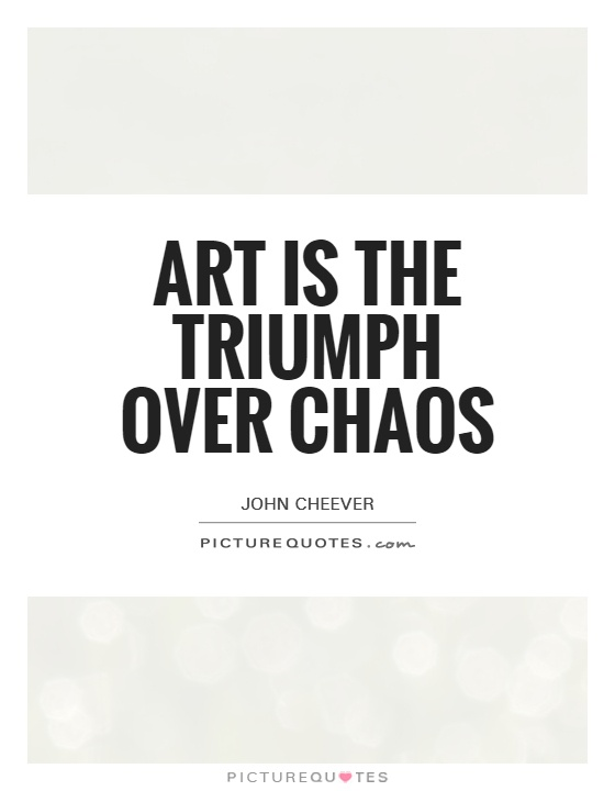 Art is the triumph over chaos Picture Quote #1