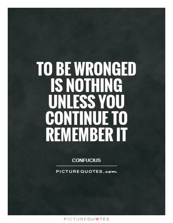To be wronged is nothing unless you continue to remember it Picture Quote #1