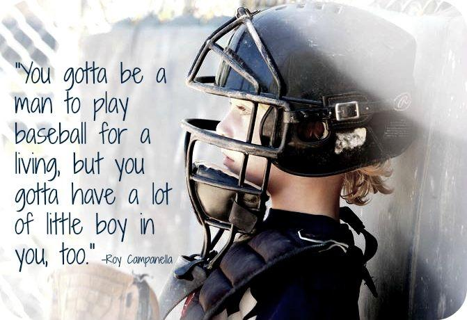 You gotta be a man to play baseball for a living, but you gotta have a lot of little boy in you, too Picture Quote #1