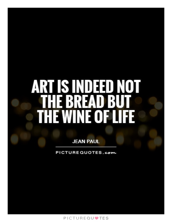 Art is indeed not the bread but the wine of life Picture Quote #1