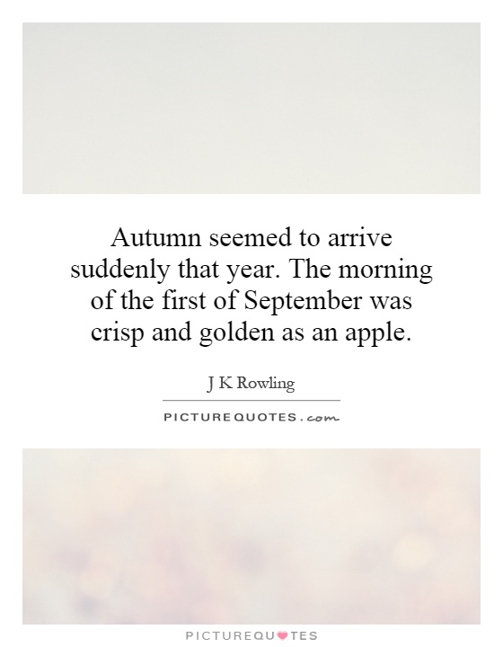 Autumn Seemed To Arrive Suddenly That Year. The Morning Of The First Of  September Was. Share · Morning QuotesAutumn ...