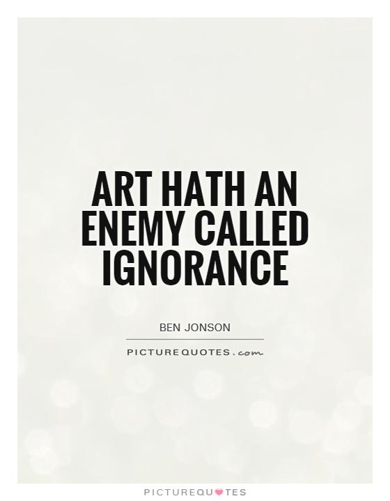 art has no enemy but ignorance essay