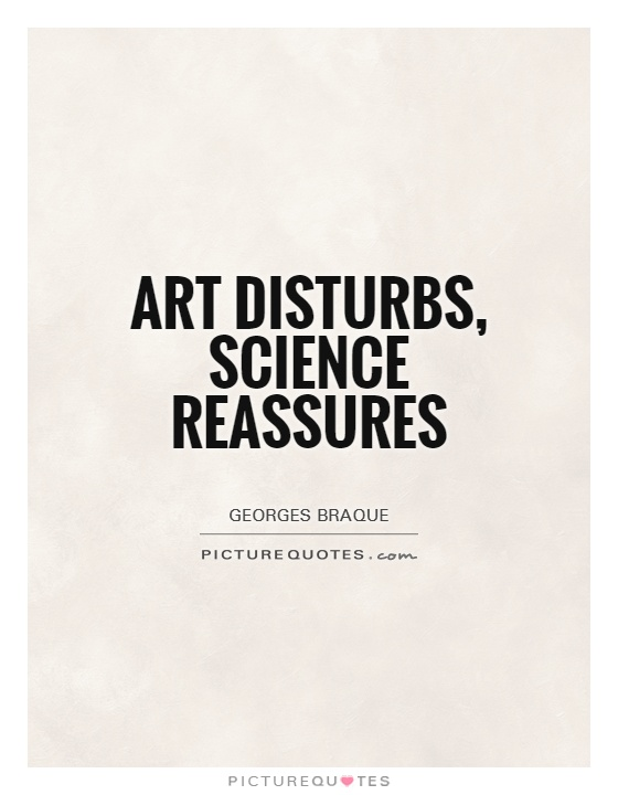 Art disturbs, science reassures Picture Quote #1