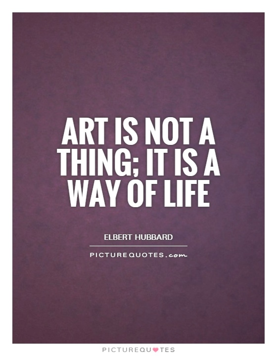 Art is not a thing; it is a way of life Picture Quote #1