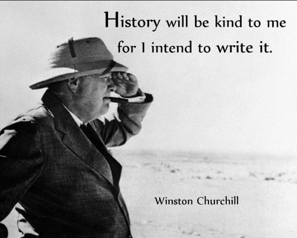 History will be kind to me for I intend to write it Picture Quote #1