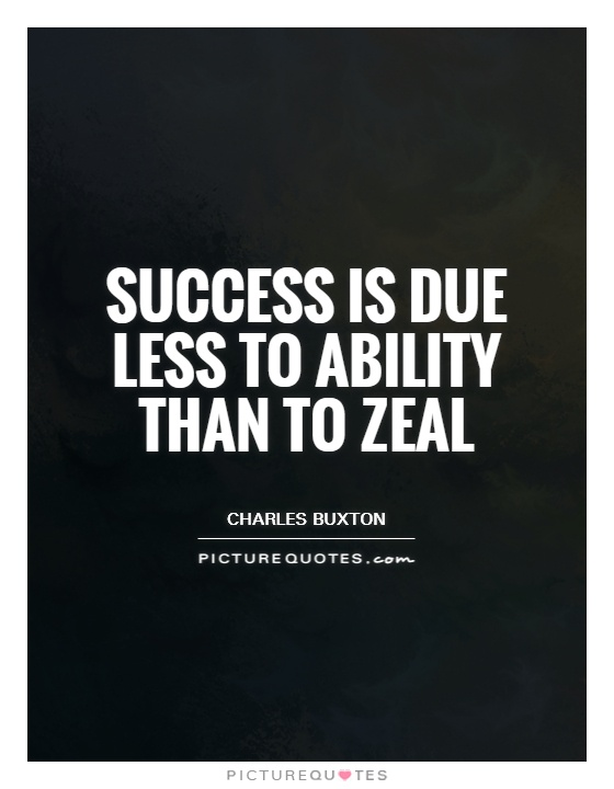 Success is due less to ability than to zeal Picture Quote #1