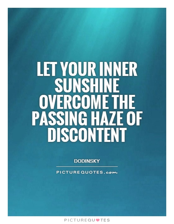 Let your inner sunshine overcome the passing haze of discontent Picture Quote #1